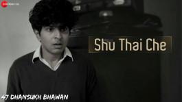 Shu Thai Che? | 47 Dhansukh Bhawan