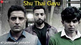 Shu Thai Gayu | Full Video | 47 Dhansukh Bhawan
