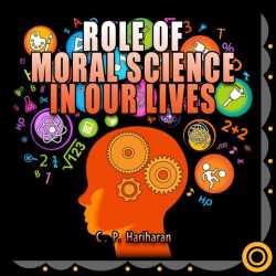 Role of Moral Science in our lives by c P Hariharan in English