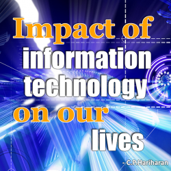 Impact of information technology on our lives by c P Hariharan in English