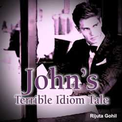Johns Terrible Idiom Tale by Rijuta Gohil in English