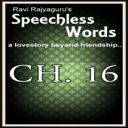 Speechless Words CH - 16 by Ravi Rajyaguru in Gujarati