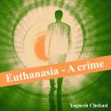 Euthanasia- A crime by Yagnesh Chokasi in English