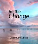 Be the Change by Ghanshyam Katriya in English