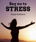Say no to stress.. by Anuja Kulkarni in English