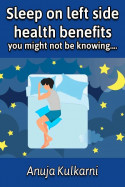 Sleep on left side- health benefits you might not be knowing.... by Anuja Kulkarni in English