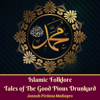 Islamic Folklore Tales of The Good Pious Drunkard