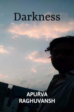 Darkness by Apurva Raghuvansh in English