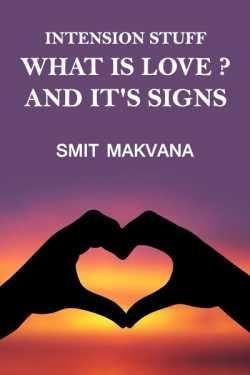 intension stuff - What is love? and it's Signs by Smit Makvana in English