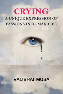 Crying - a unique expression of passions in humanlife by Valibhai Musa in English