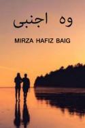 وہ اجنبی by Mirza Hafiz Baig in Urdu