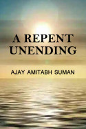 A Repent, unending by Ajay Amitabh Suman in English
