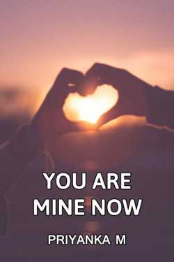 YOU ARE MINE NOW... by Priyanka M in :language