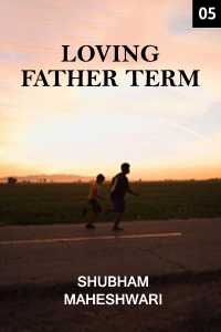Loving Father term - 5 Finals