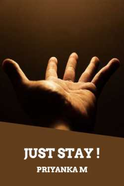Just Stay !!! - 1 by Priyanka M in English