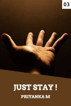 Just Stay... - 3 by Priyanka M in English