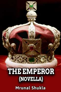The Emperor (Novella) - Chapter 1 by Mrunal Shukla in English