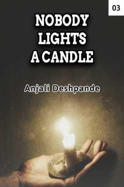 NOBODY LIGHTS A CANDLE - 3 by Anjali Deshpande in English