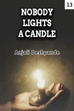 NOBODY LIGHTS A CANDLE - 13 by Anjali Deshpande in English