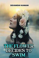 THE FLOWER DECIDES TO SWIM by Devanshi Kanani in English