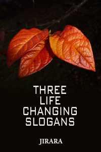 Three Life Changing Slogans