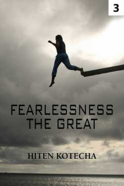 Fearlessness .....the great.  3 by Hiten Kotecha in English