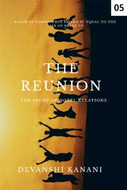 THE REUNION - 5 by Devanshi Kanani in English