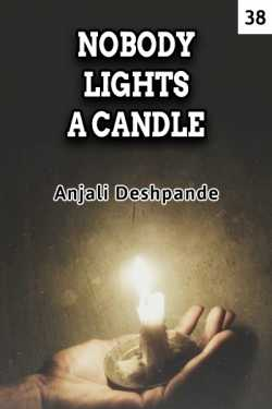 NOBODY LIGHTS A CANDLE - 38 by Anjali Deshpande in English