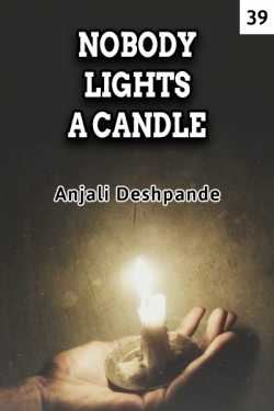 NOBODY LIGHTS A CANDLE - 39 by Anjali Deshpande in English