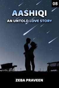 Aashiqi - An Un Told Love Story 8 - last part