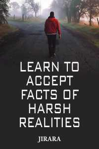Learn To Accept Facts of Harsh Realities
