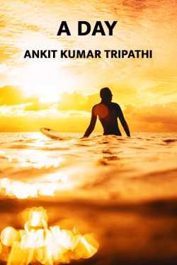 A Day by Ankit kumar Tripathi in English