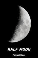HALF MOON - 1 by Pritpal Kaur in English