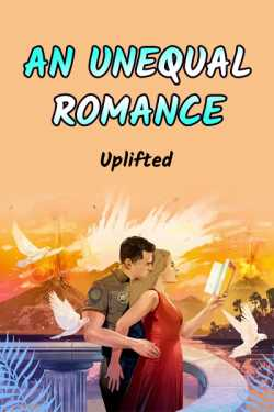 AN UNEQUAL ROMANCE by Uplifted in :language