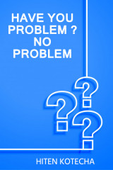 have you problem ?....no problem by Hiten Kotecha in English
