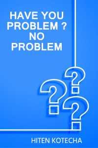 have you problem ?....no problem