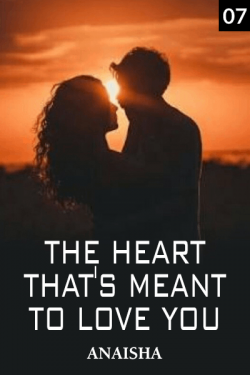 The Heart that's Meant to Love You - 7 by Anaisha in English