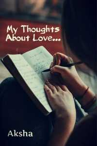 My Thoughts about  love...