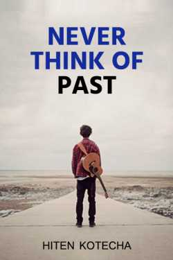 Never think of past. by Hiten Kotecha in English