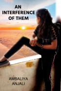 An Interference of them_. by Ambaliya Anjali in English