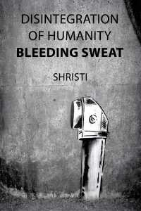 Disintegration of humanity - Bleeding Sweat