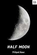HALF MOON - 11 by Pritpal Kaur in English