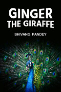 Ginger, the giraffe by Shivang Pandey in English