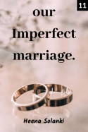 Our Imperfect Marriage - 11 - Full baked friendship by Heena Solanki in English