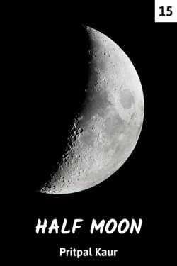 HALF MOON - 15 by Pritpal Kaur in English
