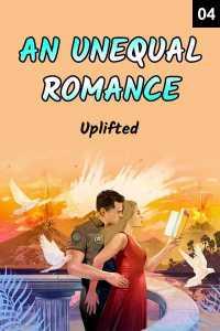 AN UNEQUAL ROMANCE - 4 - An Unusual Romance
