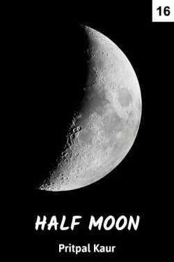 HALF MOON - 16 - Last Part by Pritpal Kaur in English