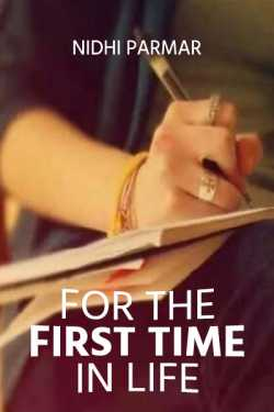 For the first time in life - 1 by Nidhi Parmar in English