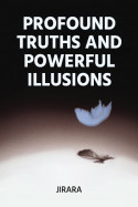 Profound Truths and Powerful Illusions by JIRARA in English