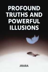 Profound Truths and Powerful Illusions